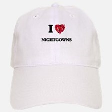 I Love Nightgowns Baseball Baseball Cap