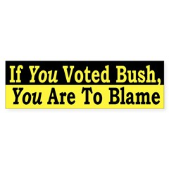If You Voted for Bush... (bumper sticker)