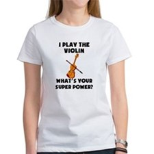 I Play The Violin Whats Your Super Power? T-Shirt