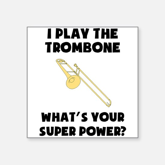 I Play The Trombone Whats Your Super Power? Sticke