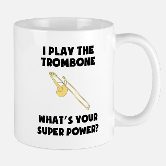 I Play The Trombone Whats Your Super Power? Mugs