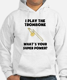 I Play The Trombone Whats Your Super Power? Hoodie