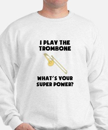 I Play The Trombone Whats Your Super Power? Sweats
