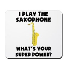 I Play The Saxophone Whats Your Super Power? Mouse