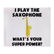 I Play The Saxophone Whats Your Super Power? Throw