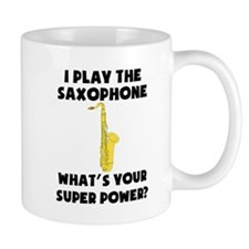 I Play The Saxophone Whats Your Super Power? Mugs