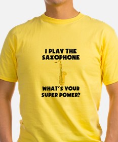 I Play The Saxophone Whats Your Super Power? T-Shi