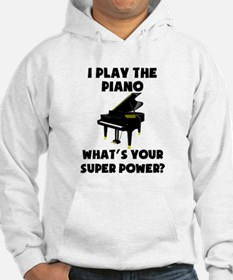 I Play The Piano Whats Your Super Power? Hoodie