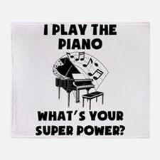 I Play The Piano Whats Your Super Power? Throw Bla