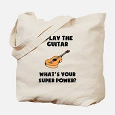 I Play The Guitar Whats Your Super Power? Tote Bag