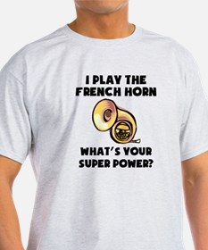 I Play The French Horn Whats Your Super Power? T-S