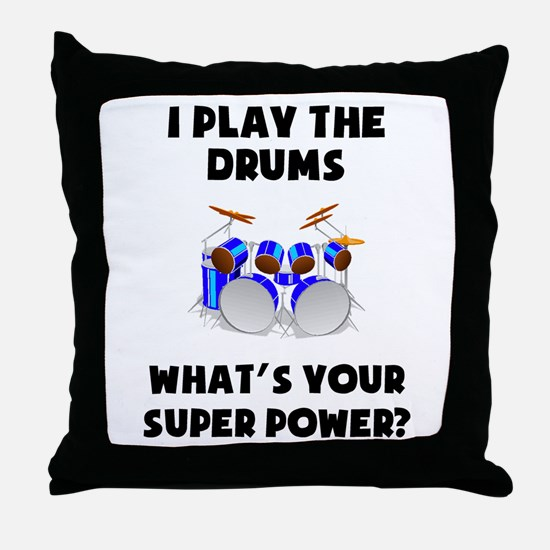 I Play The Drums Whats Your Super Power? Throw Pil