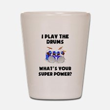 I Play The Drums Whats Your Super Power? Shot Glas