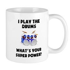 I Play The Drums Whats Your Super Power? Mugs