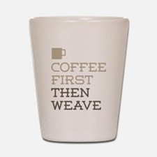 Coffee Then Weave Shot Glass