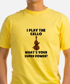 I Play The Cello Whats Your Super Power? T-Shirt