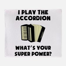 I Play The Accordion Whats Your Super Power? Throw