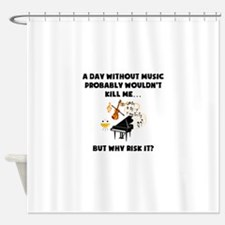 A Day Without Music Shower Curtain