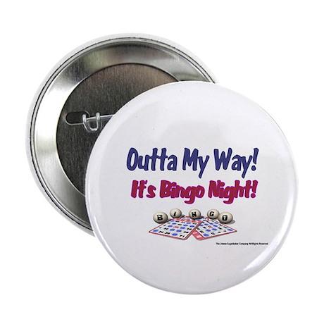Outta My Way It's Bingo Night Button