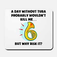 A Day Without Tuba Mousepad