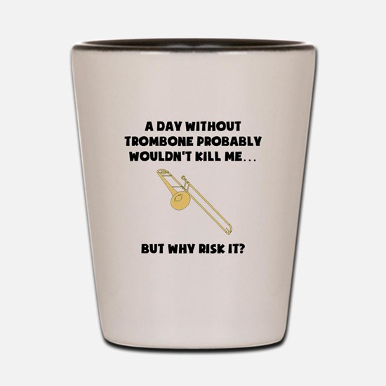 A Day Without Trombone Shot Glass