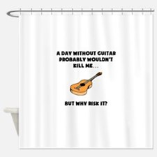 A Day Without Guitar Shower Curtain