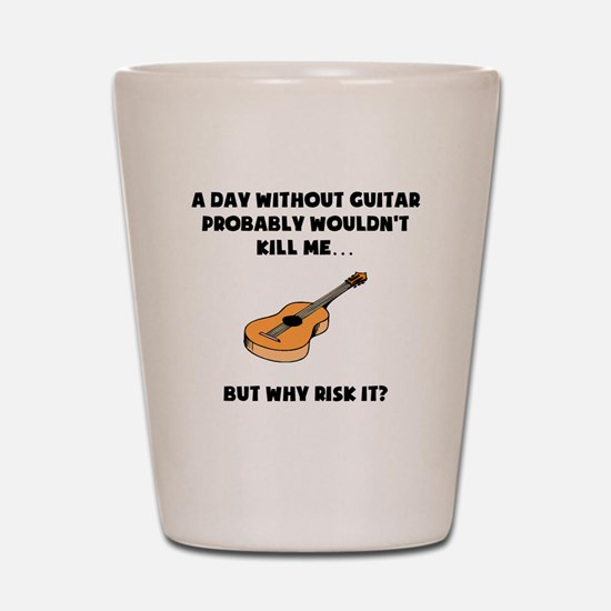 A Day Without Guitar Shot Glass