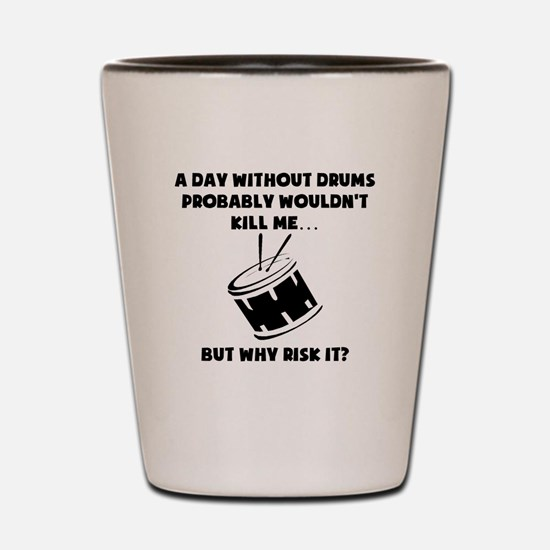 A Day Without Drums Shot Glass