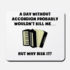 A Day Without Accordion Mousepad