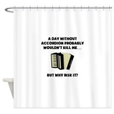A Day Without Accordion Shower Curtain