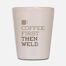 Coffee Then Weld Shot Glass
