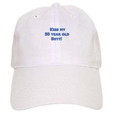 Kiss my 50 year old butt! Baseball Baseball Cap
