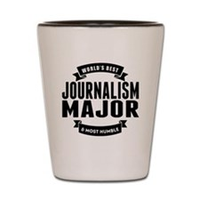 Worlds Best And Most Humble Journalism Major Shot