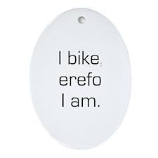 I Bike Therefore I Am Oval Ornament