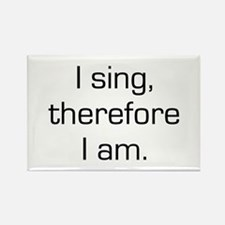 I Sing Therefore I Am Rectangle Magnet