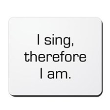 I Sing Therefore I Am Mousepad
