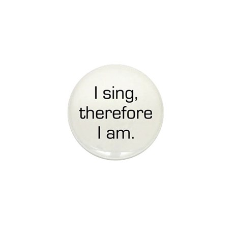 I Sing Therefore I Am Mini Button (10 pack)