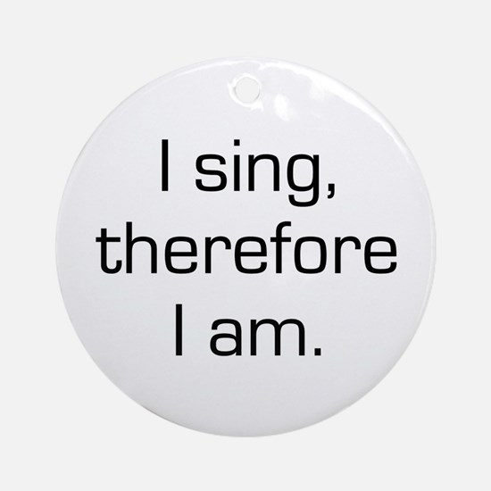 I Sing Therefore I Am Ornament (Round)