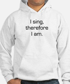 I Sing Therefore I Am Hoodie