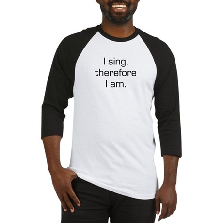 I Sing Therefore I Am Baseball Jersey