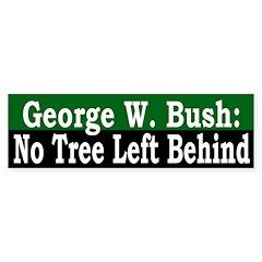 Bush: No Tree Left Behind (bumper sticker)