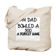 MY DAD BOWLED A 300M A PERFECT GAME Tote Bag