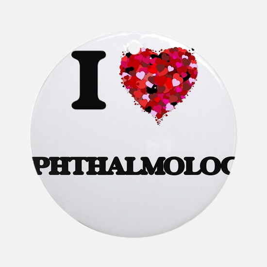 I Love Ophthalmology Ornament (Round)