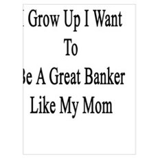 When I Grow Up I Want To Be A Great Banker Like My Poster