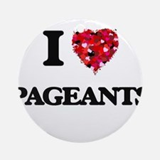 I Love Pageants Ornament (Round)