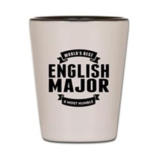 Worlds Best And Most Humble English Major Shot Gla