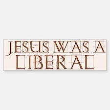Jesus Was a Liberal Bumper Bumper Bumper Sticker