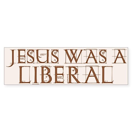Jesus Was a Liberal Bumper Sticker