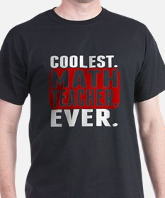 Coolest. Math Teacher. Ever. T-Shirt