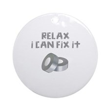 RELAX I CAN FIX IT Round Ornament